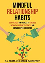 Mindful Relationship Habits: 25 Practices for Couples to Enhance Intimacy, Nurture Closeness, and Grow a Deeper Connection (English Edition)