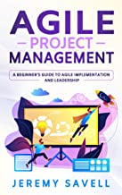 Agile Project Management: A Beginner's Guide to Agile Implementation and Leadership (English Edition)