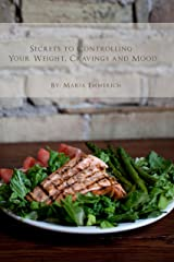 Secrets to Controlling your Weight, Cravings and Mood: Understand the biochemistry of neurotransmitters and how they determine our weight and mood Kindle Edition