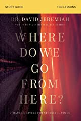 Where Do We Go From Here? Study Guide: How Tomorrow's Prophecies Foreshadow Today's Problems Kindle Edition