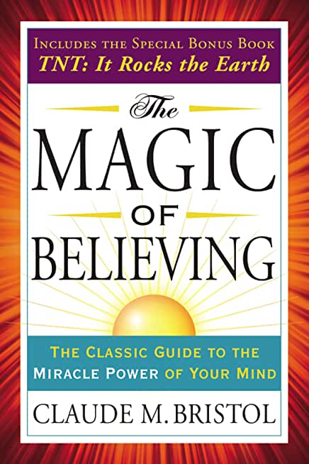 The Magic of Believing: The Classic Guide to the Miracle Power of Your Mind (Tarcher Success Classics) (English Edition)