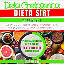 Dieta Chetogenica e Dieta Sirt 2 in 1: Le Migliori Diete Brucia Grassi. Risveglia il Tuo Metabolismo, comprese Ricette Esc...