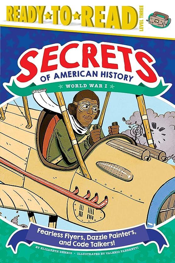 ベッドリーダーシップ薬を飲むFearless Flyers, Dazzle Painters, and Code Talkers!: World War I (Secrets of American History) (English Edition)