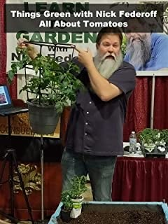 Things Green with Nick Federoff All About Tomatoes