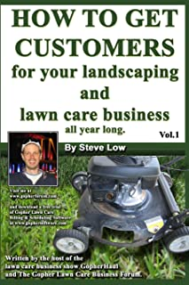 How To Get Customers For Your Landscaping And Lawn Care Business All Year Long.: Anyone Can Start A Lawn Care Business, Th...