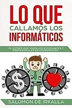 Lo que callamos los informáticos: El estrés que viven los estudiantes y profesionales en computacion (Spanish Edition)