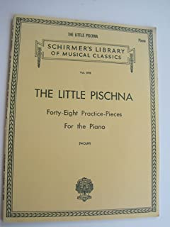 The Little Pischna - Forty-eight Practice-pieces for the Piano (Schirmer's Library of Musical Classics, 898)
