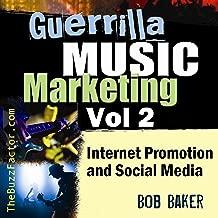 Internet Promotion & Online Social Media: Guerrilla Music Marketing Series, Volume 2