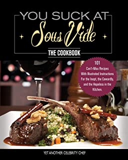 You Suck At Sous Vide!, The Cookbook: 101 Can't-Miss Recipes With Illustrated..