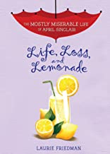 Life, Loss, and Lemonade (The Mostly Miserable Life of April Sinclair Book 8)