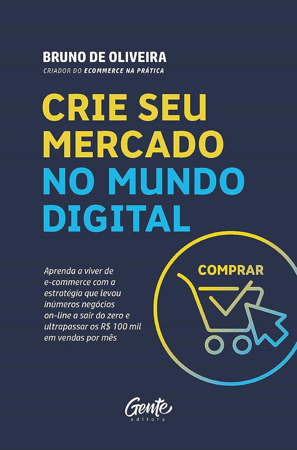 びっくり召喚する悲鳴Crie seu mercado no mundo digital: Aprenda a viver de e-commerce com a estratégia que levou inúmeros negócios on-line a sair do zero e ultrapassar os R$ 100 mil em vendas por mês (Portuguese Edition)