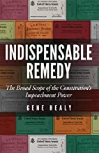 Indispensable Remedy: The Broad Scope of the Constitution's Impeachment Power