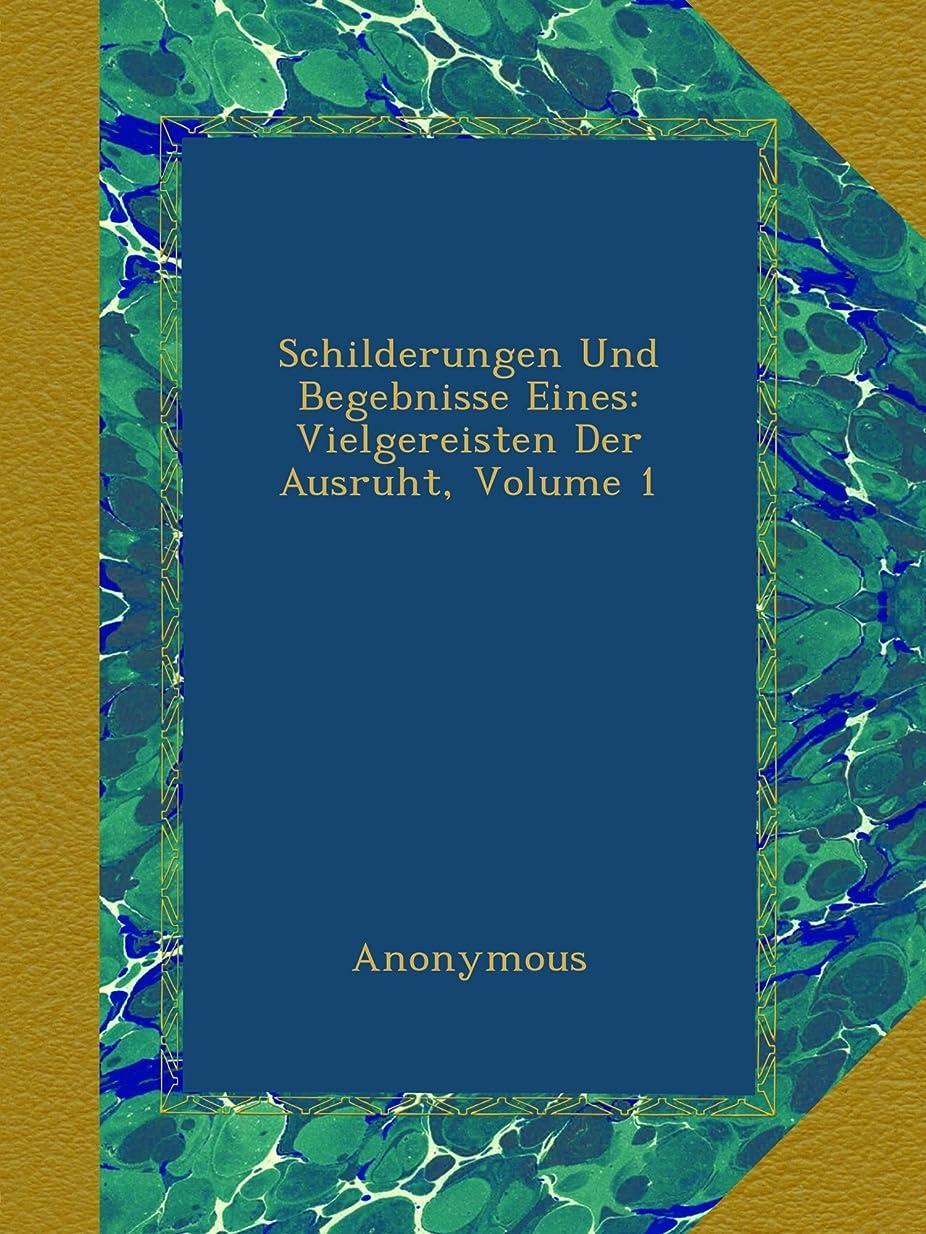 コンドーム始まり以前はSchilderungen Und Begebnisse Eines: Vielgereisten Der Ausruht, Volume 1