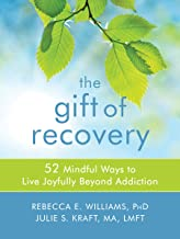 The Gift of Recovery: 52 Mindful Ways to Live Joyfully Beyond Addiction (Mindfulness Skills for Living Joyfully Beyond Add...