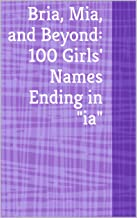 Bria, Mia, and Beyond: 100 Girls' Names Ending in