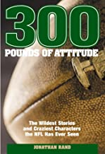 300 Pounds of Attitude: The Wildest Stories And Craziest Characters The NFL Has Ever Seen