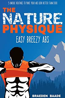 The Nature Physique: Easy Breezy Abs: (The #1 Guide on How to Easily Achieve a Six Pack)