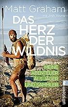 Das Herz der Wildnis: Meine Abenteuer als Jäger und Sammler (German Edition)