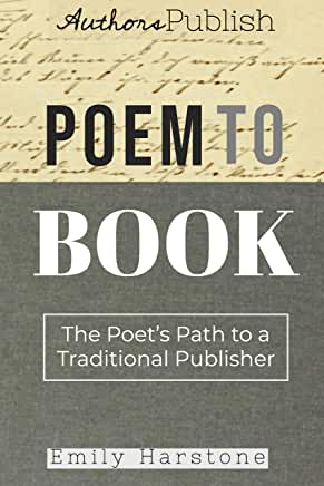 Poem to Book: The Poet's Path to a Traditional Publisher by Emily Harstone