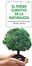 El poder curativo de la naturaleza: La naturaleza como fuente de salud, vitalidad y bienestar (OTROS INTEGRAL) (Spanish Ed...