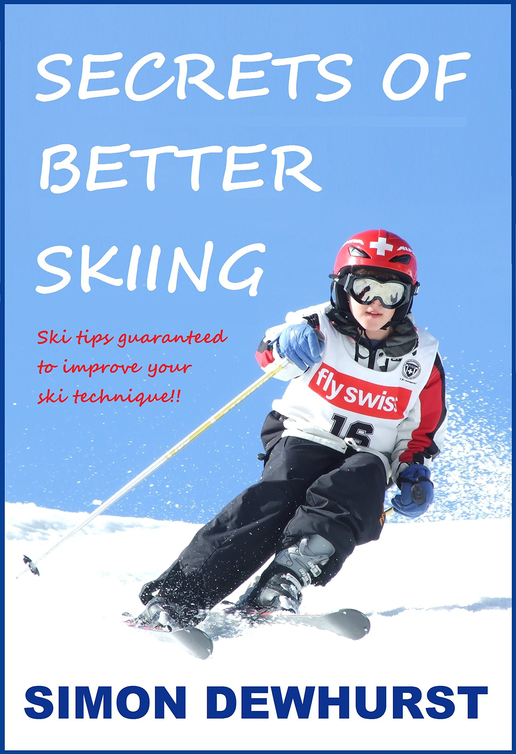 Secrets of Better Skiing: Ski Tips Guaranteed to Help Your Ski Technique! (English Edition)