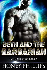 Beth and the Barbarian: A SciFi Alien Romance (Alien Abduction Book 2) Kindle Edition