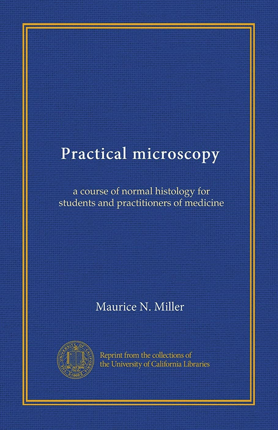 学士スライム長老Practical microscopy: a course of normal histology for students and practitioners of medicine