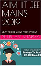 AIM IIT JEE MAINS 2019: MUST FOR JEE MAINS PREPERATIONS