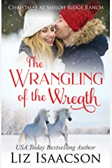 The Wrangling of the Wreath: Glover Family Saga & Christian Romance (Shiloh Ridge Ranch in Three Rivers Romance Book 10) Kindle Edition