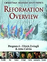 Reformation Overview - Program 4 - Ulrich Zwingli & John Calvin