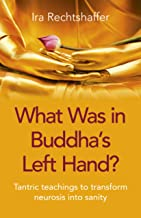 What Was in Buddha's Left Hand?: Tantric Teachings To Transform Neurosis Into Sanity