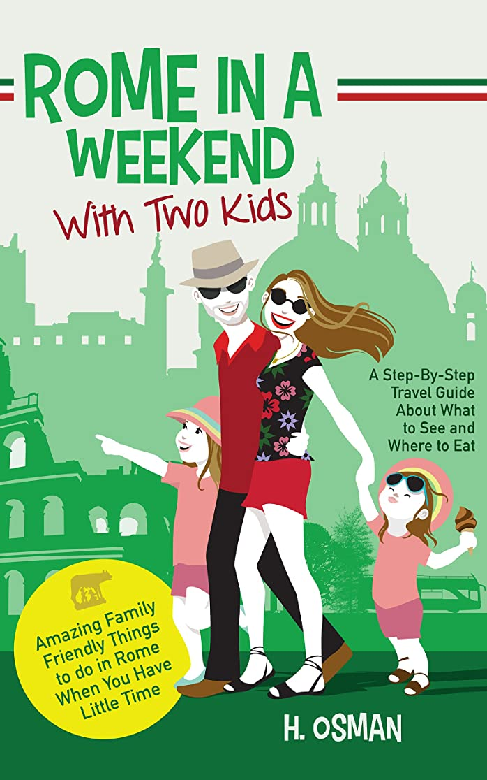 寛大な水素ペックRome in a Weekend with Two Kids: A Step-By-Step Travel Guide About What to See and Where to Eat (Amazing Family-Friendly Things to do in Rome When You Have Little Time) (English Edition)