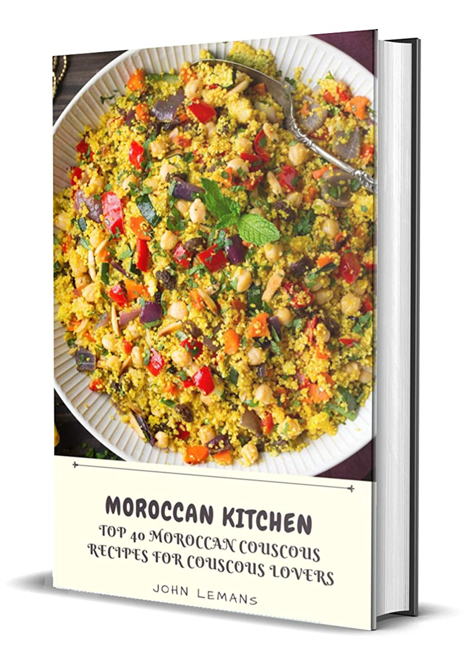 Moroccan Kitchen: TOP 40 Moroccan Couscous Recipes For Couscous Lovers (English Edition)
