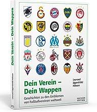 Dein Verein - Dein Wappen: Geschichten zu den Emblemen von Fußballvereinen weltweit
