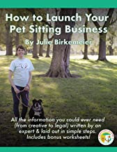 How to Launch Your Pet Sitting Business: All the information you could ever need (from creative to legal) written by an expert & laid out in simple steps.