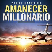 Amanecer Millonario. Ley De Atracción Avanzada: Cómo Atraer el Dinero, la Prosperidad y el Éxito. Manifiesta la vida que d...