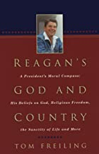 Reagan's God and Country: A President's Moral Compass: His Beliefs on God, Religious Freedom, the Sanctity of Life and More