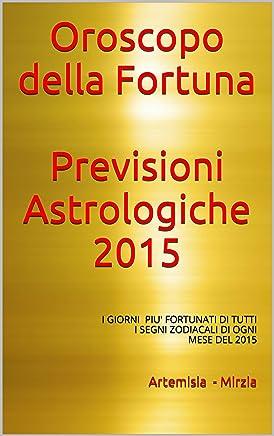 Oroscopo della Fortuna  Previsioni Astrologiche 2015: I giorni più fortunati di ogni mese per tutti i  Segni Zodiacali
