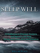 Sleep Well: 10 Meditations to Eliminate Insomnia and Improve your Sleep, Having more Peace, Rest, and Relaxation (English Edition)