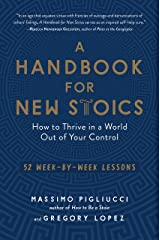A Handbook for New Stoics: How to Thrive in a World Out of Your Control—52 Week-by-Week Lessons (English Edition) Edición Kindle