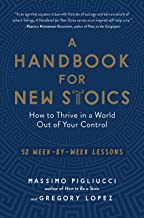 A Handbook for New Stoics: How to Thrive in a World Out of Your Control―52 Week-by-Week Lessons Book PDF