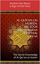AL-QUR'AN-UN MUBEEN: The 2006 Standardization of the Holy Qur'an: The Secret Knowledge of Al-Qur'an-al Azeem (ق Book 13)