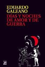 Días y noches de amor y de guerra (Biblioteca Eduardo Galeano nº 18) (Spanish Edition)