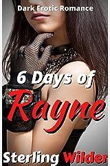 6 Days of Rayne: Dark Erotic Romance (RayneFall Book 4) Kindle Edition