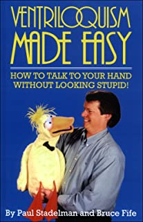 Ventriloquism Made Easy: How to Talk to Your Hand Without Looking Stupid! (English Edition)