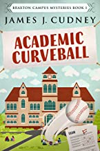 Academic Curveball: Death At The Sports Complex (Braxton Campus Mysteries Book 1)