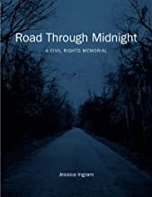 Road Through Midnight: A Civil Rights Memorial (Documentary Arts and Culture, Published in association with the Center for Documentary Studies at Duke University)