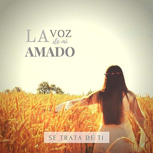 La Voz De Mi Amado By Se Trata De Ti On Amazon Music