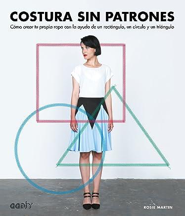 Costura sin patrones: Cómo crear tu propia ropa con la ayuda de un rectángulo,