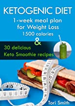 Ketogenic Diet: 1-week meal plan for Weight Loss 1500 calories and 30 delicious Keto Smoothie recipes (ketogenic, ketogenic diet weight loss menu, ketosis, keto diet meal plan, 1500 calorie diet)